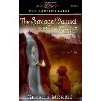 The Savage Damsel and the Dwarf by Gerald Morris - 9780547014371 Book