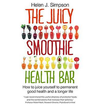 The Juicy Smoothie Health Bar - How to Juice Yourself to Permanent Goo