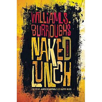 Naked Lunch - The Restored Text by William S Burroughs - James Grauerh