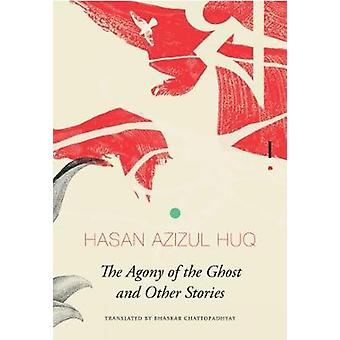 The Agony of the Ghost - And Other Stories by Hasan Azizul Huq - 97808