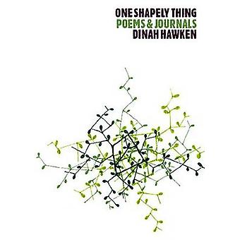 One Shapely Thing - Poems and Journals by Dinah Hawken - 9780864735287