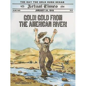 Gold! Gold from the American River! - The Day the Gold Rush Began by D