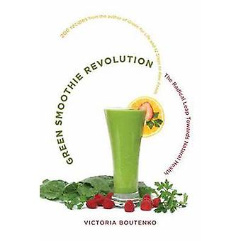 Green Smoothie Revolution - The Radical Leap Toward Natural Health by