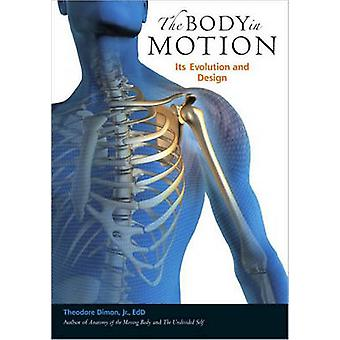 The Body in Motion - Its Evolution and Design by Theodore Dimon - 9781