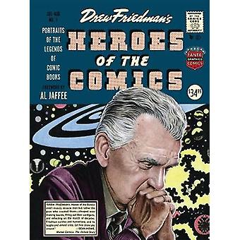 Heroes of the Comic Books - 75 Portraits of the Pioneering Legends of