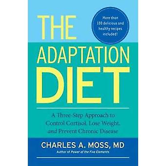 The Adaptation Diet - A Three-Step Approach to Control Cortisol - Lose