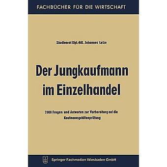 Der Jungkaufmann im Einzelhandel  2000 Fragen und Antworten zur Vorbereitung auf die Kaufmannsgehilfenprfung by Lutze & Johannes