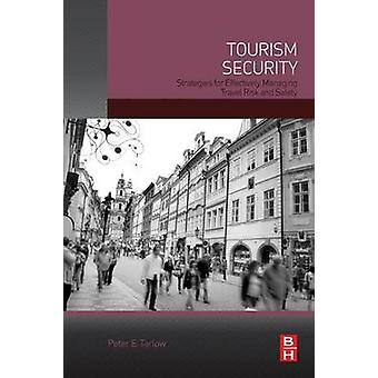 Tourism Security Strategies for Effectively Managing Travel Risk and Safety by Tarlow & Peter E.