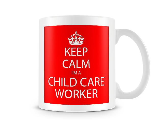Keep Calm Im A Child Care Worker Printed Mug Printed Mug