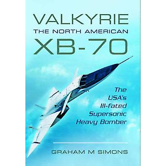 Valkyrie The North American XB70 by Graham M. Simons