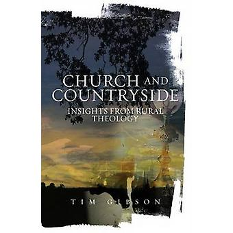 Church and Countryside - Insights from Rural Theology by Tim Gibson -