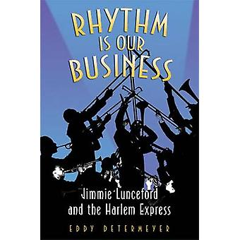 Rhythm is Our Business - Jimmie Lunceford and the Harlem Express by Ed