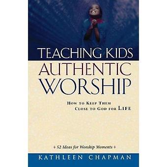 Undervisning Kids autentisk tilbedelse - hvordan å holde dem nær Gud for Li