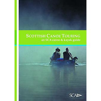 Scottish Canoe Touring - An SCA Canoe and Kayak Guide by Scottish Cano