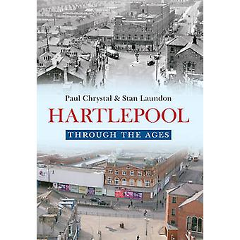 Hartlepool Through the Ages by Paul Chrystal - Stan Laundon - 9781445