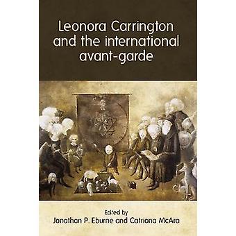 Leonora Carrington and the International Avant-Garde by Leonora Carri
