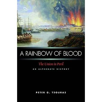 A Rainbow of Blood - The Union in Peril - an Alternate History by Pete