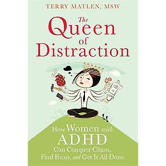 Queen of Distraction - How Women with ADHD Can Conquer Chaos - Find Fo
