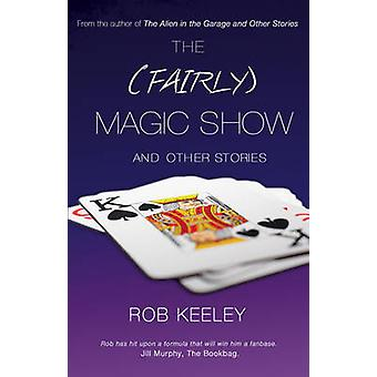 The (Fairly) Magic Show and Other Stories by Rob Keeley - 97817808830