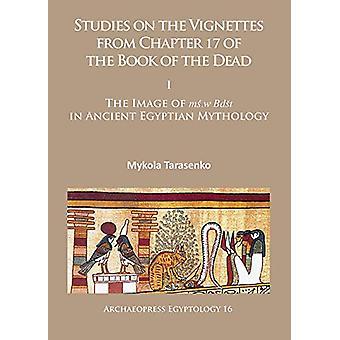 Études sur les Vignettes du chapitre 17 du livre des morts - j'ai b