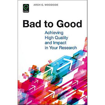Bad to Good - Achieving High Quality and Impact in Your Research by Ar