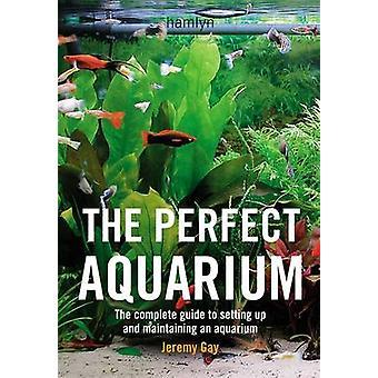 Das perfekte Aquarium - The Complete Guide to einrichten und Maintainin