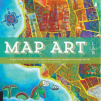 Map Art Lab - 52 Exciting Art Explorations in Map Making - Imagination