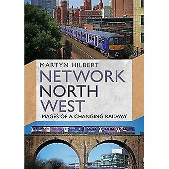 Network North West - Images of a Changing Railway by Martyn Hilbert -
