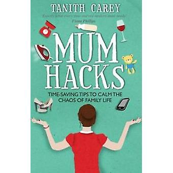 Mum Hacks - Time-Saving Tips to Calm the Chaos of Family Life by Tanit