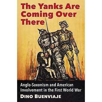 The Yanks Are Coming Over There - Anglo-Saxonism and American Involvem