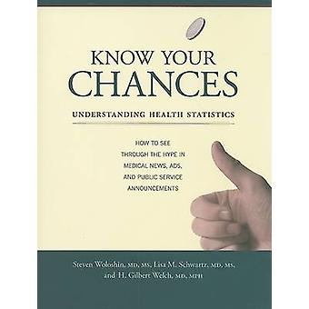 Know Your Chances - Understanding Health Statistics by Steven Woloshin