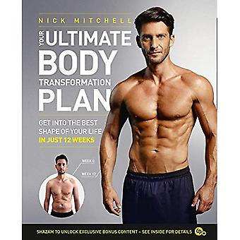 Your Ultimate Body Transformation Plan: Get into the best shape of your life - in just 12 weeks