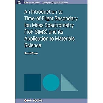 Un'introduzione alla spettrometria di massa di ioni secondari di tempo di volo (Tof-Sims) e la sua applicazione alla scienza dei materiali