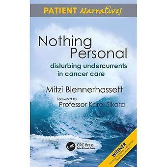 Nichts persönliche: störende Strömungen in der Krebsbehandlung (Patienten Erzählungen): störende Strömungen in der Krebsbehandlung (Patienten Erzählungen)