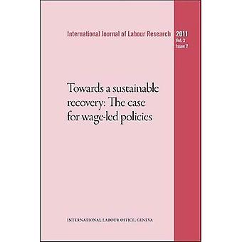 Towards a Sustainable Economic Recovery: The Case for Wage-Led Policies: 3-2 (International Journal of Labour...