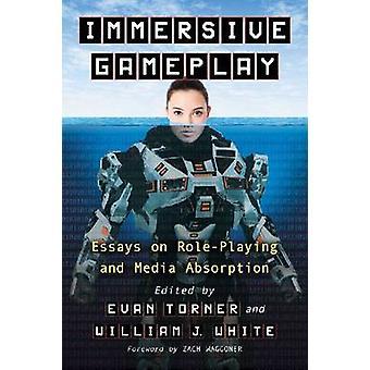 Immersive Gameplay - Essays über partizipative Medien und Rollenspiel von