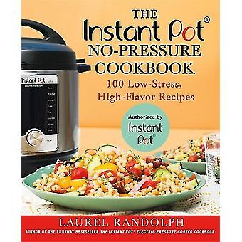 Instant Pot(r) ei painetta keittokirja - 100 vähän stressiä - High-malli