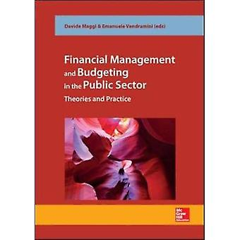 Financial Management and Budgeting in Public Sector. Theories and Practice by Maggi & Davide