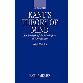 Kants Theory of Mind An Analysis of the Paralogisms of Pure Reason by Ameriks & Karl