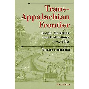 TransAppalachian Frontier Third Edition People Societies and Institutions 17751850 by Rohrbough & Malcolm J.