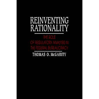 Reinventing Rationality The Role of Regulatory Analysis in the Federal Bureaucracy by McGarity & Thomas O.