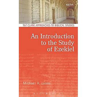 An Introduction to the Study of Ezekiel by Lyons & Michael A.