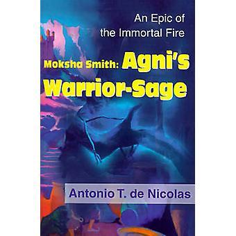 Moksha Smith Agnis WarriorSage An Epic do fogo imortal por de Nicolas & Antonio T.