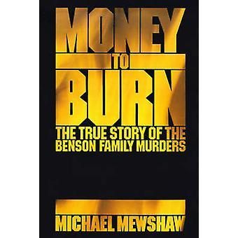 Pengar att bränna den sanna historien om familjen Benson mord av Mewshaw & Michael
