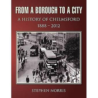 D'un arrondissement à l'histoire de la ville A de Chelmsford 1888 2012 par Norris & Stephen