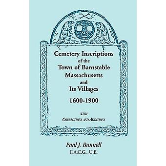 Cemetery Inscriptions of the Town of Barnstable Massachusetts and its Villages 16001900 with Corrections and Additions by Bunnell & Paul J.