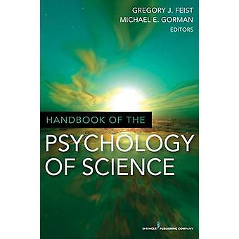 Handbook of the Psychology of Science by Feist & Gregory