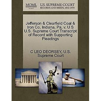 Jefferson  Clearfield Coal  Iron Co Indiana Pa v. U S U.S. Supreme Court Transcript of Record with Supporting Pleadings by DEORSEY & C LEO