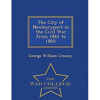 La città di Newburyport nella guerra civile dal 1861 al 1865 serie War College di Creasey & George William