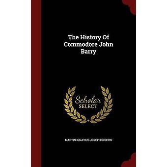 Die Geschichte von Commodore John Barry von Martin Ignatius Joseph Griffin